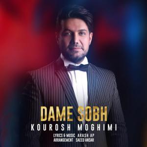 Kourosh Moghimi – Dame Sobh