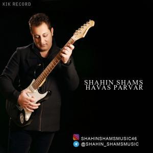 Shahin Shams – Havas Parvar