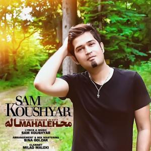 Sam Koushyar – Mahaleh