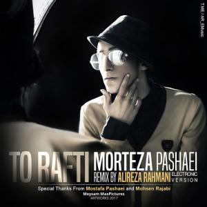 Morteza Pashaei – To Rafti (Alireza Rahmani Remix)