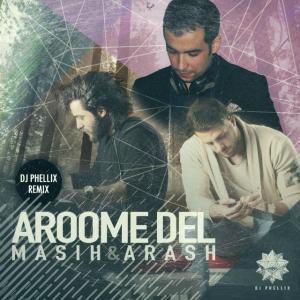 Masih & Arash – Aroome Del (DJ Phellix Remix)
