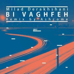 Milad Derakhshani – Bi Vaghfe (Ashcome Remix)