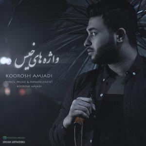 Koorosh Amjadi – Vazhehaye Khiss
