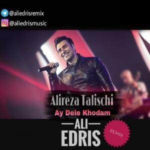 Alireza Talischi – Ay Dele Khodam (Ali Edris Remix)