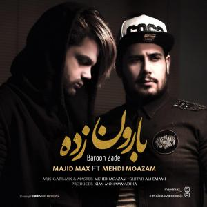 Majid Max – Baroon Zade (Ft Mehdi Moazam)