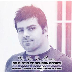 Mehran Abbasi – Na Na Na (Ft Amir Acid) (Remix Farshad Jamshidi)