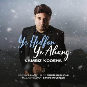 Kambiz Koosha – Ye Hedfon Ye Ahang