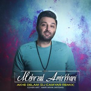 Mehrzad Amirkhani – Akhe Delam (Remix)