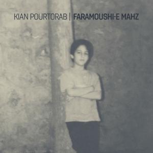 Kian Pourtorab – Faramoushi-E Mahz