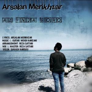 Arsalan Merikhzar – Az Inja Boro