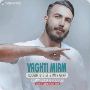 Koosha Wigler – Vaghti Miam (Ft Iman Gama)