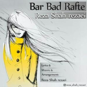 Reza Shah Rezaei – Bar Bad Rafte