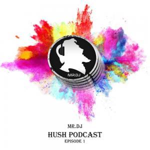 Mr.Dj – Hush Podcast Episode 01