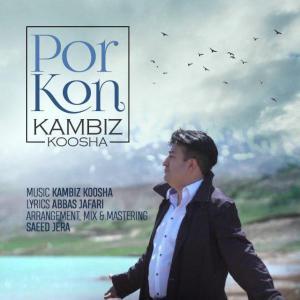Kambiz Koosha – Por Kon