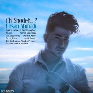 Ehsan Ahmadi – Chi Shodeh