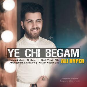 Ali Hyper – Ye Chi Begam