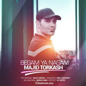 Majid Torkash – Begam Ya Nagam