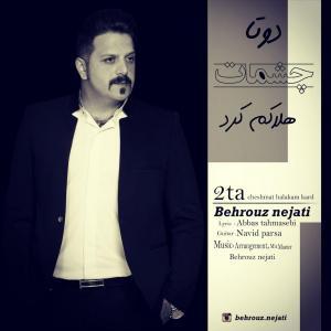 Behrouz Nejati – 2 Ta Cheshmat Halakam Kard