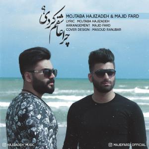 Mojtaba Hajizadeh And Majid Fard – Chera Ashegham Kardi