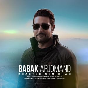 Babak Arjomand – Khaste Nemisham
