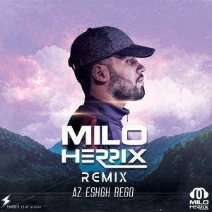 Reza Bahram – Az Eshgh Bego (MiloHerrix Remix)