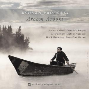 Ashkan Yadegari – Aroom Aroom