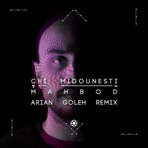 Mahbod – Chi Midounesti (Arian Goleh Remix)