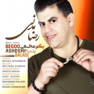 Reza Madani – Begoo Asheghi Baladi