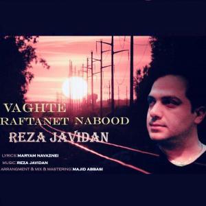 Reza Javidan – Vaghte Raftanet Nabod