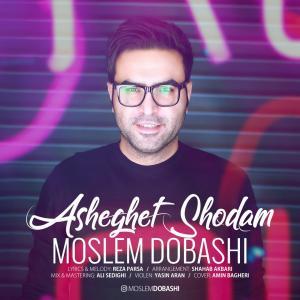 Moslem Dobashi – Asheghet Shodam