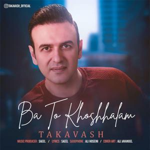 Takavash – Ba To Khoshbakhtam