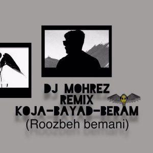 Dj Mohrez – Koja Bayad Beram Remix (Rozbeh Bemani)
