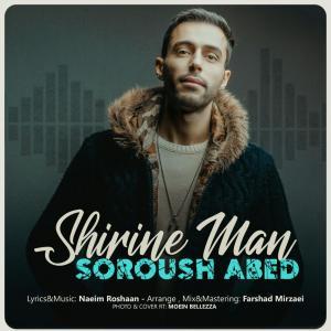 Soroush Abed – Shirine Man