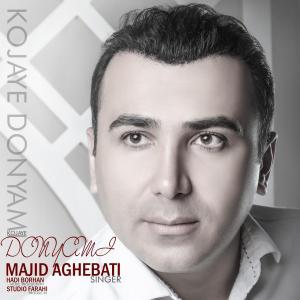 Majid Aghebati – Kojaye Donyami