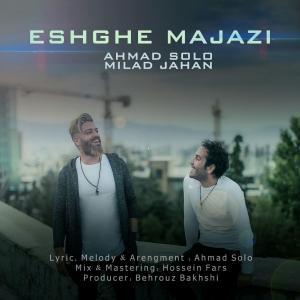 Ahmad Solo – Eshghe Majazi ( Ft Milad Jahan)