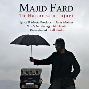 Majid Fard – To Hanoozam Injaeei