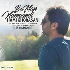 Hami Khorasani – Ba Man Namoondi