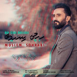 Moslem Sohrabi – Be Chi Residi