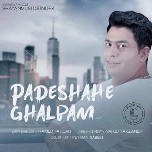 Shayan – Padeshaahe Ghalbam