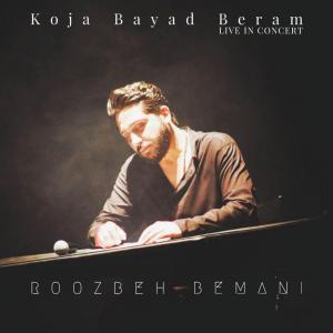 Roozbeh Bemani – Koja Bayad Beram (Live)