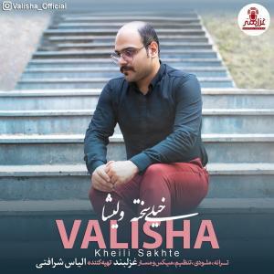 Valisha – Kheili Sakhte