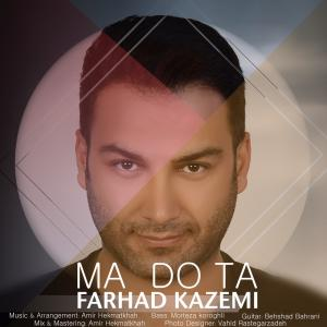 Farhad Kazemi – Ma Do Ta