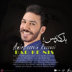 AmirHossein Razzazi – Bad Ke Nis
