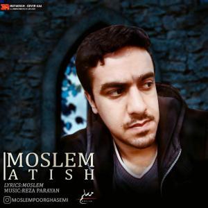 Moslem Pourghasem – Atish
