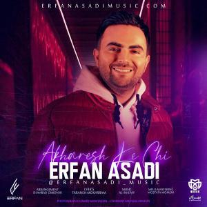 Erfan Asadi – Akharesh Ke Chi
