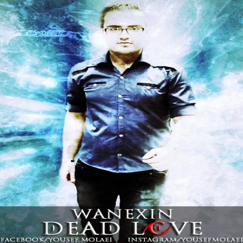 دانلود آهنگ Wanexin Dead Love