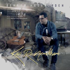 Behnam Hasanzadeh Kasi Ro Nemikham
