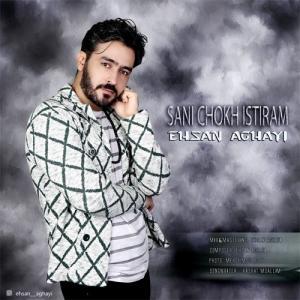 Ehsan Aghayi Sani Chokh Istiram