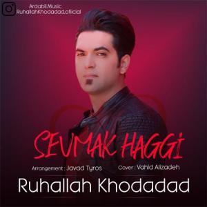 Ruhallah Khodadad Sevmak Haggi