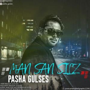 Pasha Gulses Man San Siz